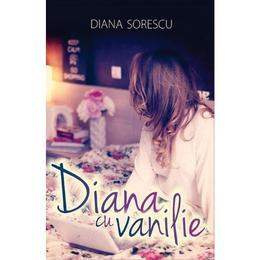 Diana cu vanilie - Diana Sorescu, editura All