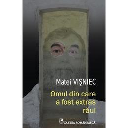 Omul din care a fost extras raul - Matei Visniec, editura Cartea Romaneasca