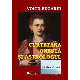 Curtezana onesta si astrologul - Voicu Bugariu, editura Eliteratura