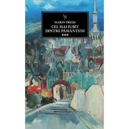 JN 162 - Cel mai iubit dintre pamanteni vol.3 - Marin Preda, editura Grupul Editorial Art
