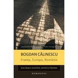 Franta, Europa, Romania - Bogdan Calinescu, editura Humanitas