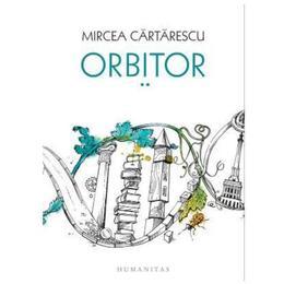 Orbitor vol.2: Corpul (cartonat) - Mircea Cartarescu, editura Humanitas