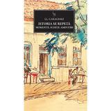 JN 164 - Istoria se repeta. Momente, schite, amintiri - I.L. Caragiale, editura Litera