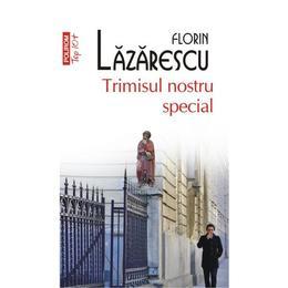 Trimisul nostru special - Florin Lazarescu, editura Polirom