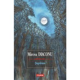 Sugubina - Mircea Diaconu, editura Polirom