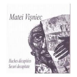 Securi decapitate. Haches decapitees - Matei Visniec, editura Tracus Arte