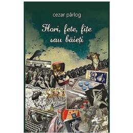 Flori, Fete, Fite Sau Baieti - Cezar Parlog, editura Tracus Arte