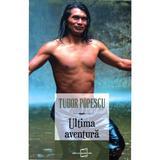 Ultima aventura - Tudor Popescu, editura Acum Info