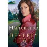 Marturisirea - Beverly Lewis, editura Casa Cartii