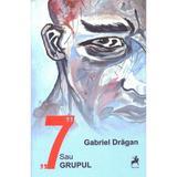 7 sau grupul - Gabriel Dragan, editura Tracus Arte
