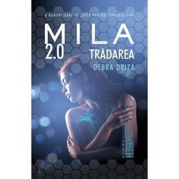 Mila 2.0. Tradarea - Debra Driza, editura Nemira