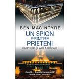 Un spion printre prieteni - Ben Macintyre, editura Rao