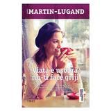 Viata e usoara, nu-ti face griji - Agnes Martin-Lugand, editura Trei