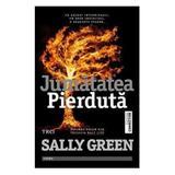 Jumatatea Pierduta - Sally Green, editura Trei