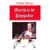 Marchiza de Pompadur - Michel Zevaco, editura Dexon