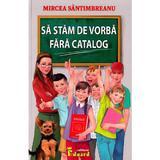 Sa stam de vorba fara catalog - Mircea Santimbreanu, editura Eduard