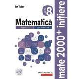 Matematica - Clasa 8 Partea 1 - Caiet. Initiere - Ion Tudor, editura Paralela 45