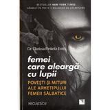 Femei care alearga cu lupii - Clarissa Pinkola Estes, editura Niculescu