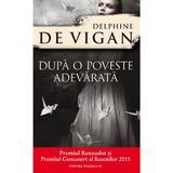 Dupa o poveste adevarata - Delphine de Vigan, editura Paralela 45