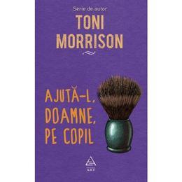 Ajuta-l, Doamne, pe copil - Toni Morrison, editura Grupul Editorial Art