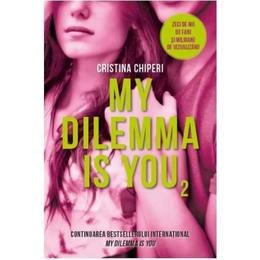 My Dilemma is You Vol.2 - Cristina Chiperi, editura Litera