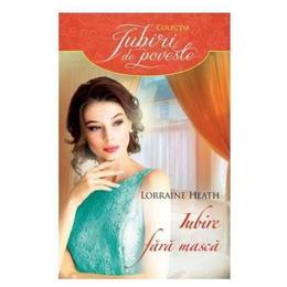 Iubire fara masca - Lorraine Heath, editura Litera