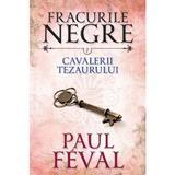 Fracurile Negre Vol. 7: Cavalerii tezaurului - Paul Feval, editura Litera