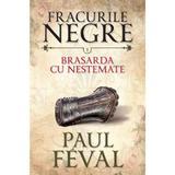 Fracurile Negre Vol. 1: Brasarda cu nestemate - Paul Feval, editura Litera