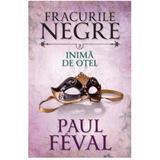 Fracurile Negre Vol. 2: Inima de otel - Paul Feval, editura Litera