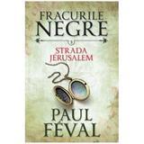 Fracurile Negre Vol. 3: Strada Jerusalem - Paul Feval, editura Litera