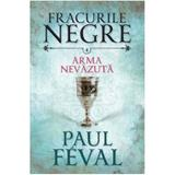 Fracurile Negre Vol. 4: Arma nevazuta - Paul Feval, editura Litera