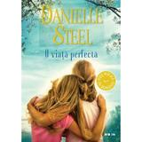 O viata perfecta - Danielle Steel, editura Litera