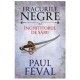 Fracurile Negre Vol. 6: Inghititorul de sabii - Paul Feval, editura Litera