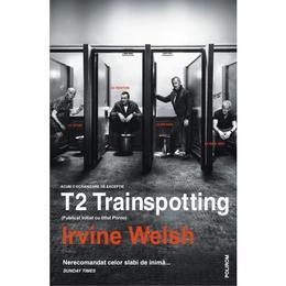T2 Trainspotting - Irvine Welsh, editura Polirom