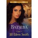 Batseba - Jill Eileen Smith, editura Casa Cartii