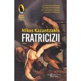 Fratricizii - Nikos Kazantzakis, editura Humanitas
