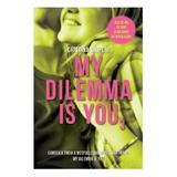 My Dilemma is You. Vol. 3 - Cristina Chiperi, editura Litera
