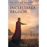 Inclestarea regilor. Saga Cantec de gheata si foc - George R.R. Martin, editura Nemira