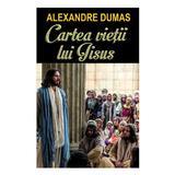 Cartea vietii lui Iisus - Alexandre Dumas, editura Orizonturi