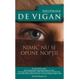 Nimic nu se opune noptii - Delphine de Vigan, editura Paralela 45