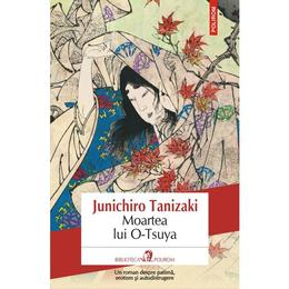 Moartea lui O-Tsuya - Junichiro Tanizaki, editura Polirom
