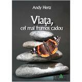 Viata, cel mai frumos cadou - Andy Hertz, editura Smart Publishing