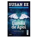 Lumea de Apoi - Susan Ee, editura Trei