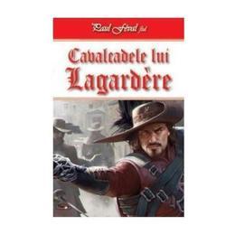 Cavalcadele lui Lagardere - Paul Feval, fiul, editura Dexon