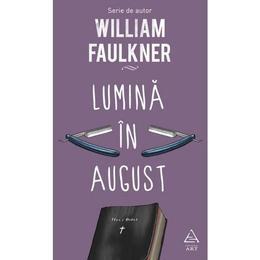 Lumina in august - William Faulkner, editura Grupul Editorial Art