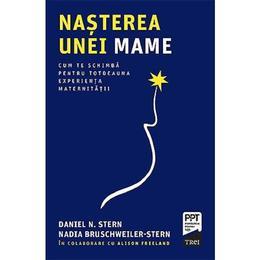 Nasterea unei mame - Daniel N. Stern, Nadia Bruschweiller-Stern, editura Trei