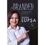 Be Branded - Dana Lupsa, editura Libris Editorial