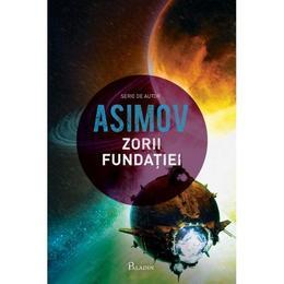 Zorii fundatiei - Isaac Asimov, editura Paladin