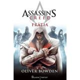 Assassin's Creed. Fratia - Oliver Bowden, editura Paladin