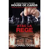 Atac la rege - Michael Dobbs, editura Rao